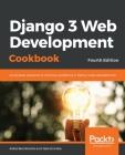 Django 3 Web Development Cookbook: Fourth Edition Cover Image