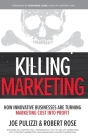 Killing Marketing: How Innovative Businesses Are Turning Marketing Cost Into Profit Cover Image