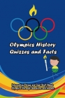 Olympics History Quizzes and Facts: Interesting Things and Cool Stuff About Olympics Through Questions and Answer: Olympics History Trivia Cover Image