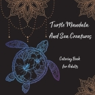 Turtle Mandala and Sea Creatures Coloring Book for Adults: The Art of Mandala Stress Relieving Turtle and Sea Creatures Designs for Adult Relaxation l Cover Image