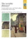 The Invisible Flâneuse?: Gender, Public Space and Visual Culture in Nineteenth Century Paris (Critical Perspectives in Art History) Cover Image