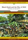 Black Hawk and the War of 1832: Removal in the North (Landmark Events in Native American History) Cover Image