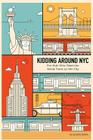 Kidding Around NYC: For Kids Who Want the Inside Track on the City Cover Image