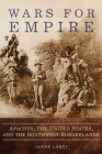 Wars for Empire: Apaches, the United States, and the Southwest Borderlands Cover Image