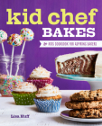 Kid Chef Bakes: The Kids Cookbook for Aspiring Bakers Cover Image