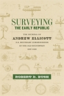 Surveying the Early Republic: The Journal of Andrew Ellicott, U.S. Boundary Commissioner in the Old Southwest, 1796-1800 (Library of Southern Civilization) Cover Image