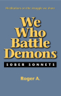 We Who Battle Demons: Sober Sonnets Cover Image