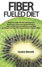 Fiber Fueled Diet: Restore Your Health With Fiber Fueled Approach, Boost Immune System, And Optimize Microbiome. Obtain The Plant-Based G Cover Image