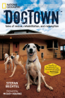 Dogtown: Tales of Rescue, Rehabilitation, and Redemption Cover Image