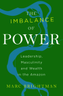 The Imbalance of Power: Leadership, Masculinity and Wealth in the Amazon Cover Image