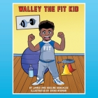 Walley the Fit Kid: Discovers Fitness Cover Image