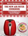 The New Air Fryer Cookbook: Fast Cooking for Active People (Bonus Cookbook Inside) Cover Image