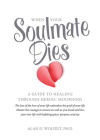 When Your Soulmate Dies: A Guide to Healing Through Heroic Mourning Cover Image