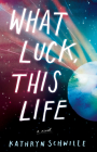 What Luck, This Life Cover Image