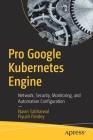 Pro Google Kubernetes Engine: Network, Security, Monitoring, and Automation Configuration Cover Image
