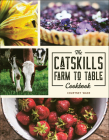 The Catskills Farm to Table Cookbook: Over 75 Recipes Cover Image