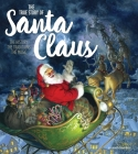 The True Story of Santa Claus: The History, The Traditions, The Magic Cover Image