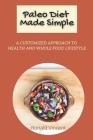 Paleo Diet Made Simple: A Customized Approach to Health and whole Food Lifestyle Cover Image