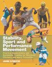 Stability, Sport and Performance Movement, Second Edition: Practical Biomechanics and Systematic Training for Movement Efficacy and Injury Prevention Cover Image