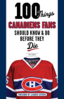 100 Things Canadiens Fans Should Know & Do Before They Die (100 Things...Fans Should Know) Cover Image