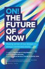 On! the Future of Now: Making Sense of Our Always On, Always Connected World Cover Image