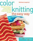 Color Knitting the Easy Way: Essential Techniques, Perfect Palettes, and Fresh Designs Using Just One Color at a Time Cover Image