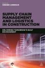 Supply Chain Management and Logistics in Construction: Delivering Tomorrow's Built Environment Cover Image