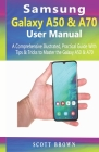 Samsung Galaxy A50 & A70 User Manual: A Comprehensive Illustrated, Practical Guide with Tips & Tricks to Master the Samsung Galaxy A50 & A70 Cover Image