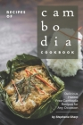 Recipes of Cambodia Cookbook: Delicious Hassle Free Cambodia Recipes for Any Occasion Cover Image