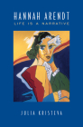 Hannah Arendt: Life Is a Narrative (Alexander Lectures) Cover Image