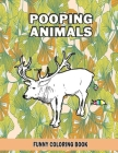 Pooping Animals: Funny Coloring Book: A Hilarious Coloring Book For Adults and Kids Great Gifts For Everyone, Stress Relief Funny Color Cover Image