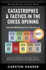 Catastrophes & Tactics in the Chess Opening - Selected Brilliancies from Volumes 1-9: Winning in 15 Moves or Less: Chess Tactics, Brilliancies & Blund Cover Image