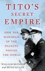 Tito's Secret Empire: How the Maharaja of the Balkans Fooled the World Cover Image