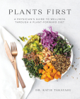 Plants First: A Physician's Guide to Wellness Through a Plant-Forward Diet Cover Image