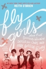 Fly Girls Young Readers' Edition: How Five Daring Women Defied All Odds and Made Aviation History Cover Image