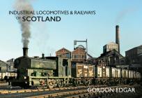 Industrial Locomotives & Railways of Scotland (Industrial Locomotives & Railways of ...) Cover Image
