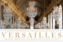 Versailles: The Great and Hidden Splendors of the Sun King's Palace Cover Image