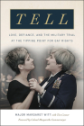 Tell: Love, Defiance, and the Military Trial at the Tipping Point for Gay Rights Cover Image