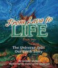 From Lava to Life: The Universe Tells Our Earth Story Cover Image