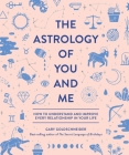 The Astrology of You and Me: How to Understand and Improve Every Relationship in Your Life Cover Image