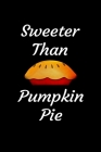 Sweeter Than Pumpkin Pie: Blank Lined Gift Notebook Journal For Thanksgiving and Christmas Holidays Cover Image
