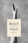 Belief Is Its Own Kind of Truth, Maybe Cover Image