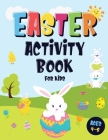 Easter Activity Book For Kids Ages 4-8: Incredibly Fun Easter Puzzle Book - For Hours of Play! - I Spy, Mazes, Coloring Pages, Connect The Dots & Much Cover Image