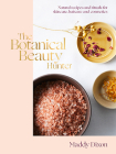 The Botanical Beauty Hunter: Natural Recipes and Rituals for Skincare, Haircare and Cosmetics Cover Image