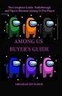 Among Us Buyer's Guide: The Complete Guide, Walkthrough and Tips to Become Among Us Pro Player Cover Image