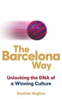 The Barcelona Way: Unlocking the DNA of a Winning Culture Cover Image