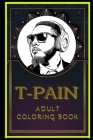 T-Pain Adult Coloring Book: Color Out Your Stress with Creative Designs Cover Image