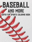 Baseball And More Super Fun Sports Coloring Book: Exciting And Fun Activity Pages For Children, Coloring, Tracing, And Puzzle-Solving Activities About Cover Image