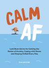 Calm AF: Laid-Back Advice for Getting the Better of Anxiety, Coping with Stress and Staying Chilled Every Day Cover Image