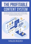 The Profitable Content System: The Ultimate Guide on How to Create and Repurpose Your Content, Discover the Best Ways on How to Make the Most Out Of Cover Image